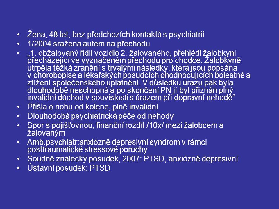 """Žena, 48 let, bez předchozích kontaktů s psychiatrií 1/2004 sražena autem na přechodu """"1. obžalovaný řídil vozidlo 2. žalovaného, přehlédl žalobkyni p"""