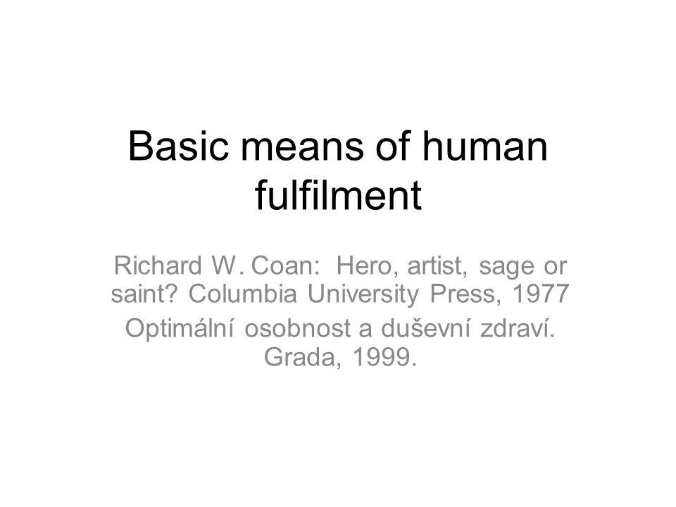 Basic means of human fulfilment Richard W. Coan: Hero, artist, sage or saint? Columbia University Press, 1977 Optimální osobnost a duševní zdraví. Gra