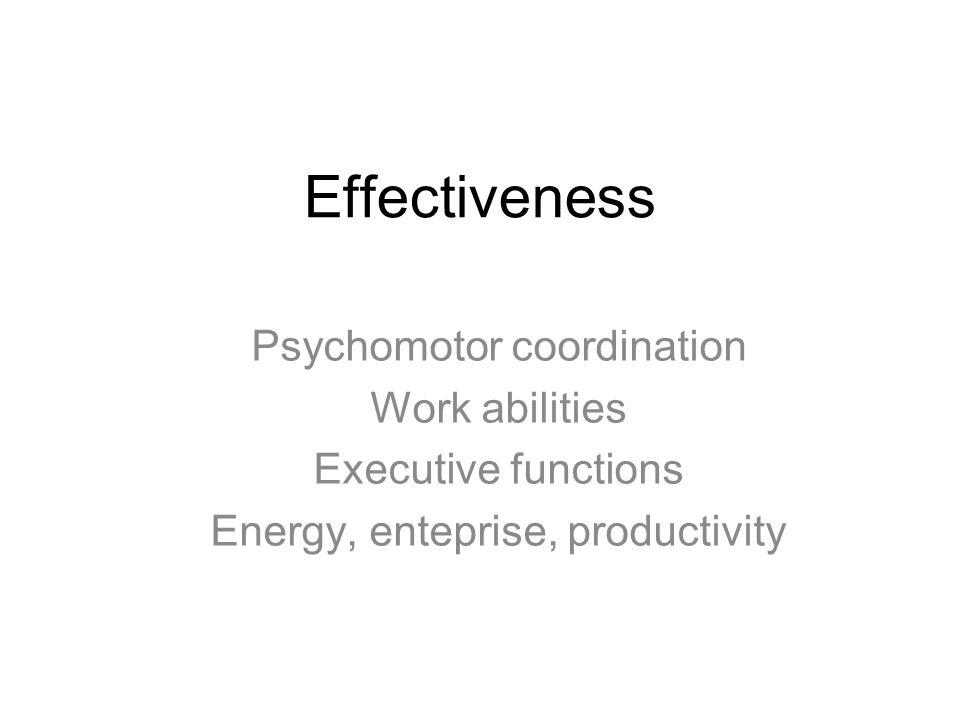 Effectiveness Psychomotor coordination Work abilities Executive functions Energy, enteprise, productivity