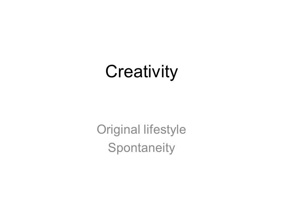 Creativity Original lifestyle Spontaneity