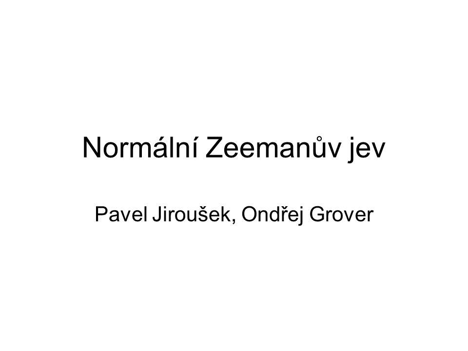 Normální Zeemanův jev Pavel Jiroušek, Ondřej Grover
