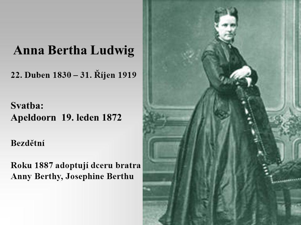 Anna Bertha Ludwig 22.Duben 1830 – 31. Říjen 1919 Svatba: Apeldoorn 19.