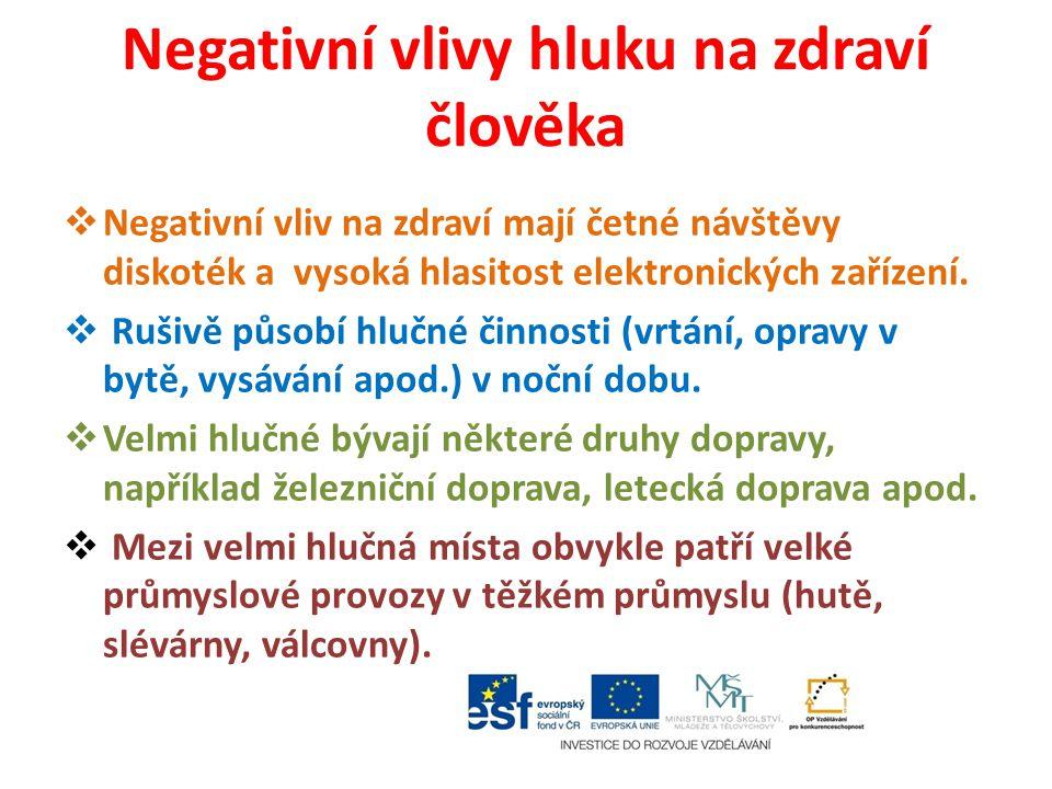 Negativní vlivy hluku na zdraví člověka  Negativní vliv na zdraví mají četné návštěvy diskoték a vysoká hlasitost elektronických zařízení.  Rušivě p
