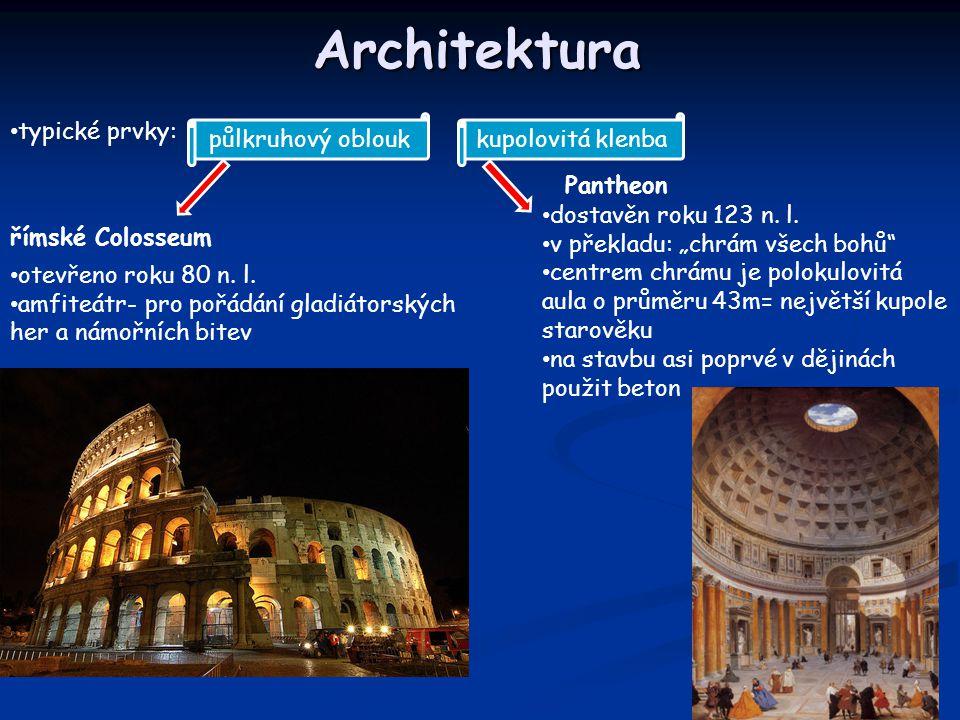 Architektura typické prvky: půlkruhový obloukkupolovitá klenba římské Colosseum Pantheon otevřeno roku 80 n.