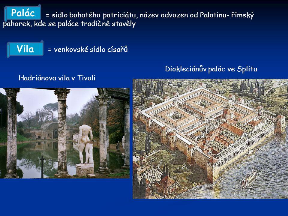 = sídlo bohatého patriciátu, název odvozen od Palatinu- římský pahorek, kde se paláce tradičně stavěly = venkovské sídlo císařů Hadriánova vila v Tivoli Diokleciánův palác ve Splitu Palác Vila