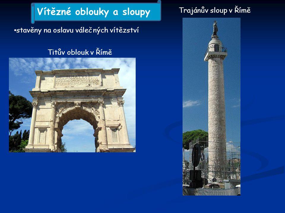 stavěny na oslavu válečných vítězství Titův oblouk v Římě Trajánův sloup v Římě Vítězné oblouky a sloupy
