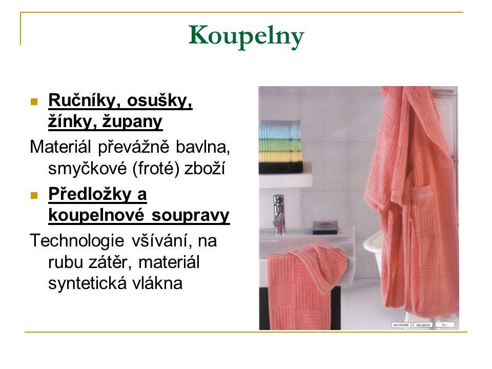 Koupelny Ručníky, osušky, žínky, župany Materiál převážně bavlna, smyčkové (froté) zboží Předložky a koupelnové soupravy Technologie všívání, na rubu