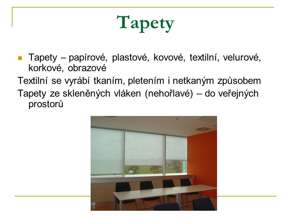 Tapety Tapety – papírové, plastové, kovové, textilní, velurové, korkové, obrazové Textilní se vyrábí tkaním, pletením i netkaným způsobem Tapety ze skleněných vláken (nehořlavé) – do veřejných prostorů