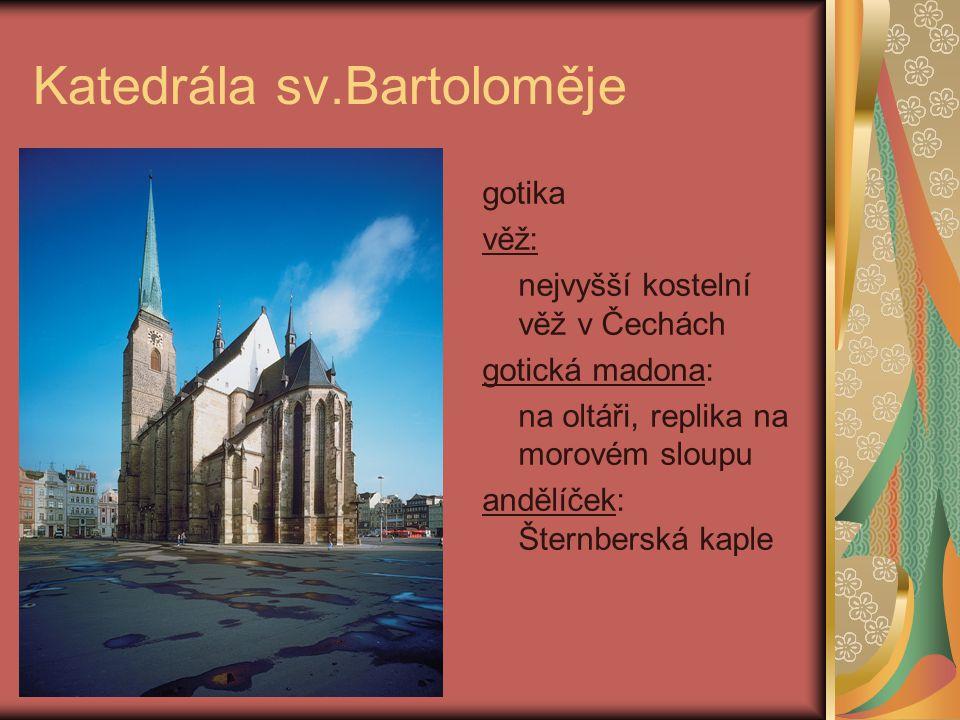 Katedrála sv.Bartoloměje gotika věž: nejvyšší kostelní věž v Čechách gotická madona: na oltáři, replika na morovém sloupu andělíček: Šternberská kaple