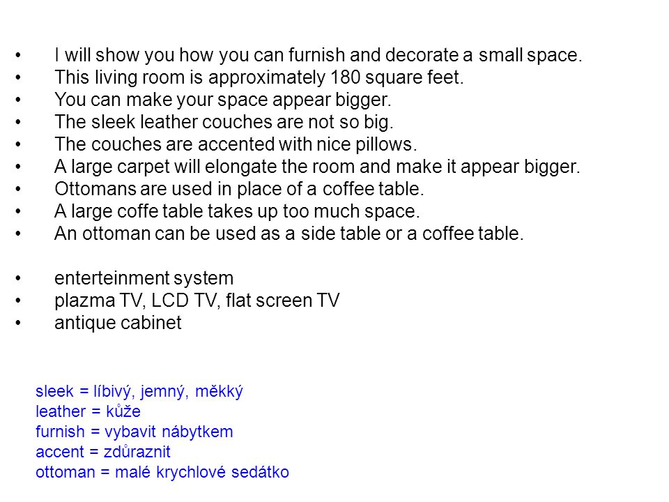I will show you how you can furnish and decorate a small space.
