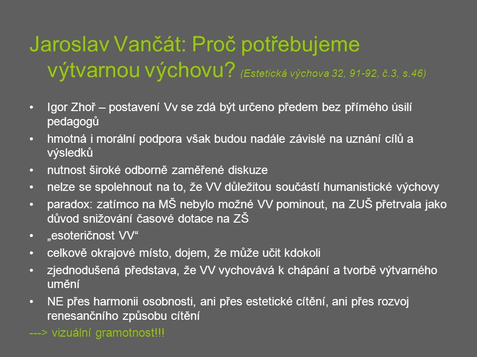 Jaroslav Vančát: Proč potřebujeme výtvarnou výchovu? (Estetická výchova 32, 91-92, č.3, s.46) Igor Zhoř – postavení Vv se zdá být určeno předem bez př