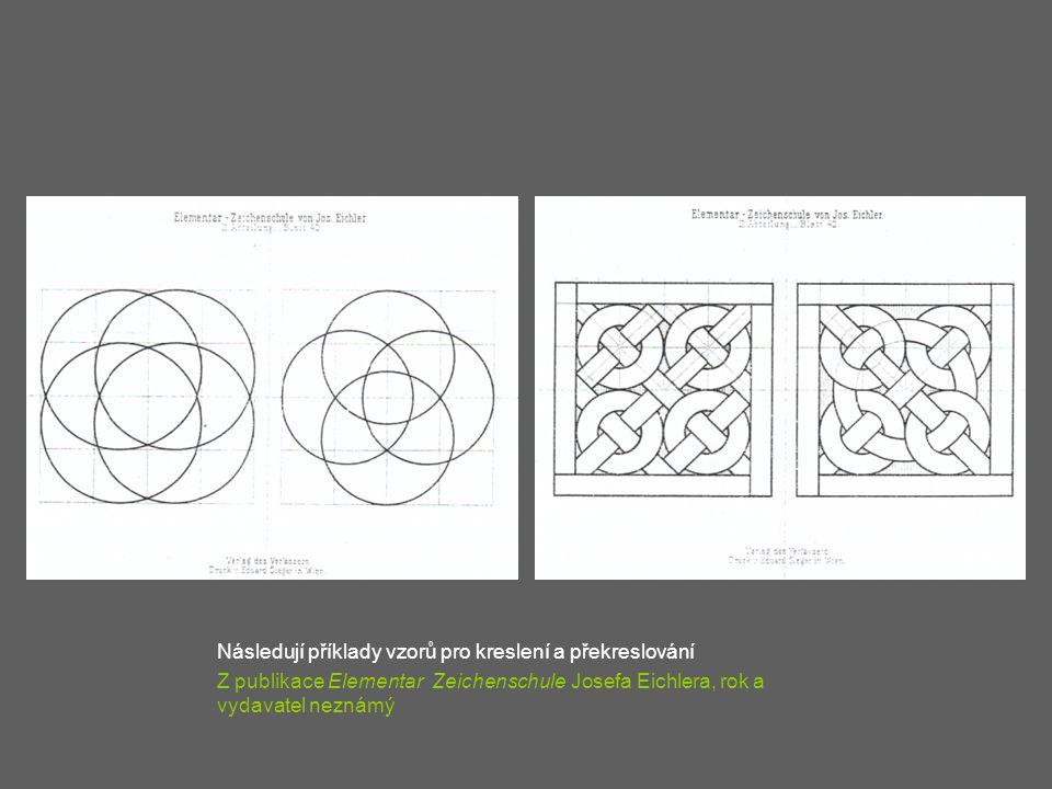 Následují příklady vzorů pro kreslení a překreslování Z publikace Elementar Zeichenschule Josefa Eichlera, rok a vydavatel neznámý