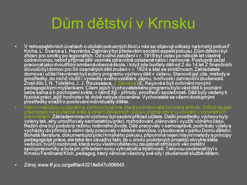 Dům dětství v Krnsku V retrospektivních úvahách o období pokusných škol u nás se objevují odkazy na krnský pokus F. Krcha, L. Švarce a L Havránka Zají