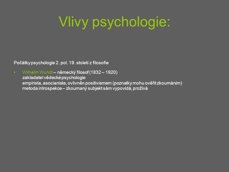 Vlivy psychologie: Počátky psychologie 2. pol. 19. století z filosofie Wilhelm Wundt – německý filosof (1832 – 1920) zakladatel vědecké psychologie em