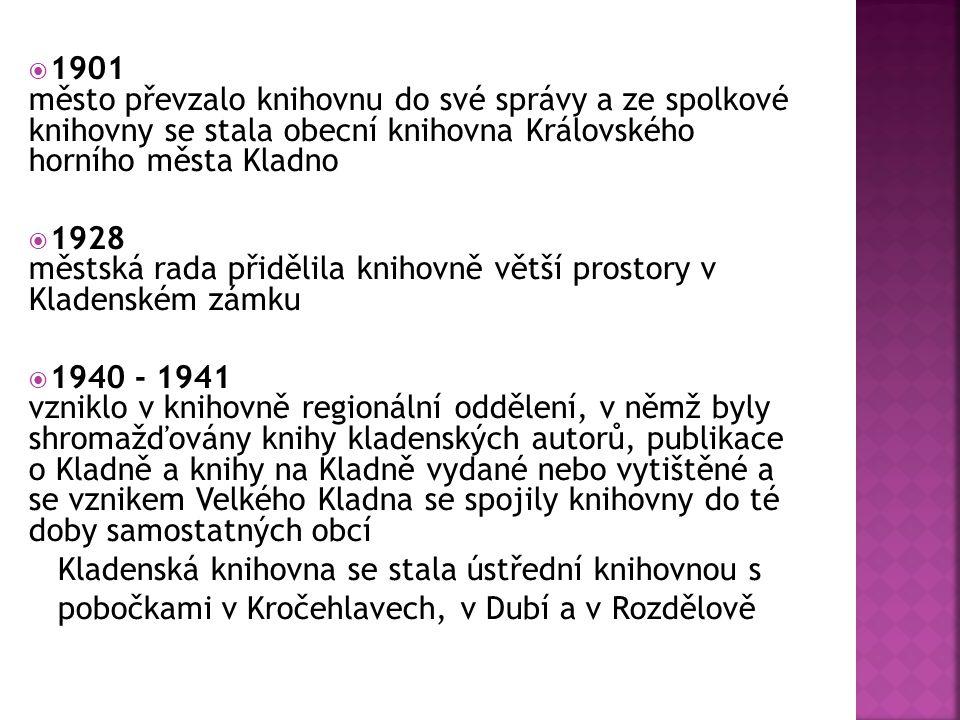  1901 město převzalo knihovnu do své správy a ze spolkové knihovny se stala obecní knihovna Královského horního města Kladno  1928 městská rada přidělila knihovně větší prostory v Kladenském zámku  1940 - 1941 vzniklo v knihovně regionální oddělení, v němž byly shromažďovány knihy kladenských autorů, publikace o Kladně a knihy na Kladně vydané nebo vytištěné a se vznikem Velkého Kladna se spojily knihovny do té doby samostatných obcí Kladenská knihovna se stala ústřední knihovnou s pobočkami v Kročehlavech, v Dubí a v Rozdělově  1952 knihovna byla pověřena funkcí okresní knihovny  1954 sídlem knihovny se stala budova bývalého Okresního domu postavená v letech 1909-1910 podle projektu architektů J.