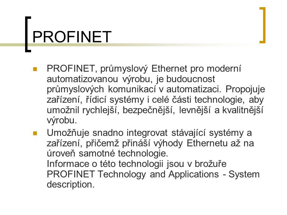 PROFINET PROFINET, průmyslový Ethernet pro moderní automatizovanou výrobu, je budoucnost průmyslových komunikací v automatizaci. Propojuje zařízení, ř