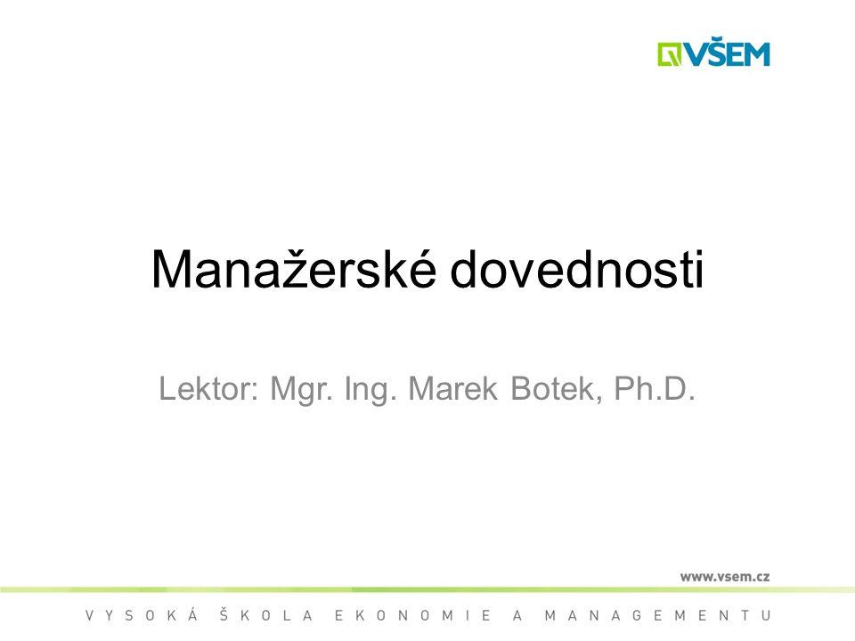 Manažerské dovednosti Lektor: Mgr. Ing. Marek Botek, Ph.D.