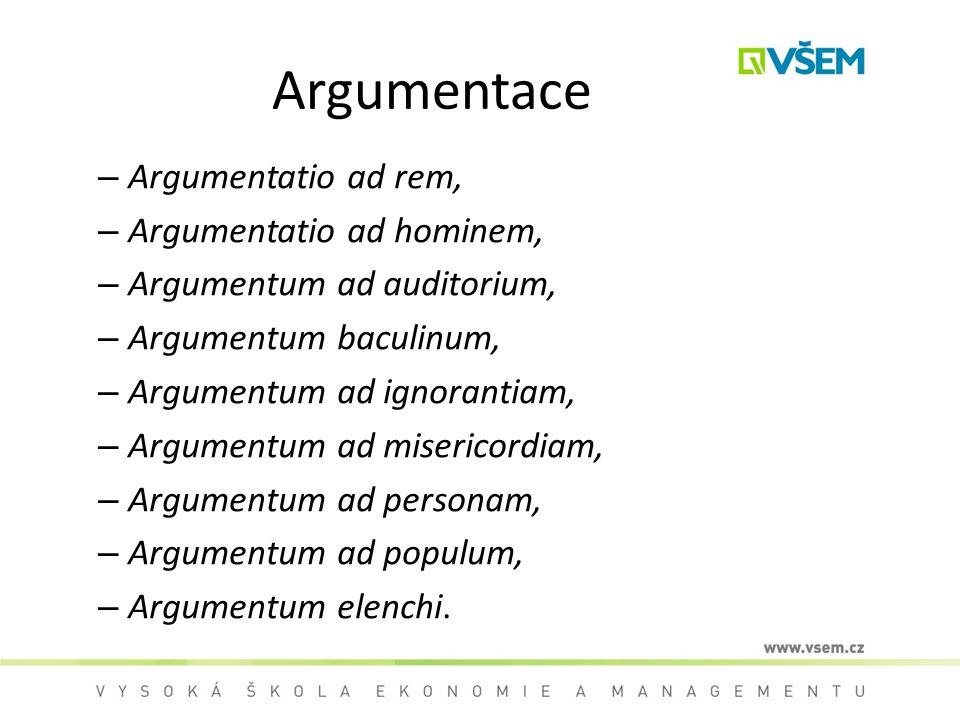 Argumentace – Argumentatio ad rem, – Argumentatio ad hominem, – Argumentum ad auditorium, – Argumentum baculinum, – Argumentum ad ignorantiam, – Argumentum ad misericordiam, – Argumentum ad personam, – Argumentum ad populum, – Argumentum elenchi.
