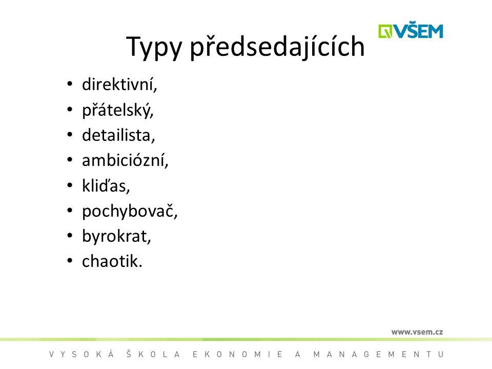Typy předsedajících direktivní, přátelský, detailista, ambiciózní, kliďas, pochybovač, byrokrat, chaotik.