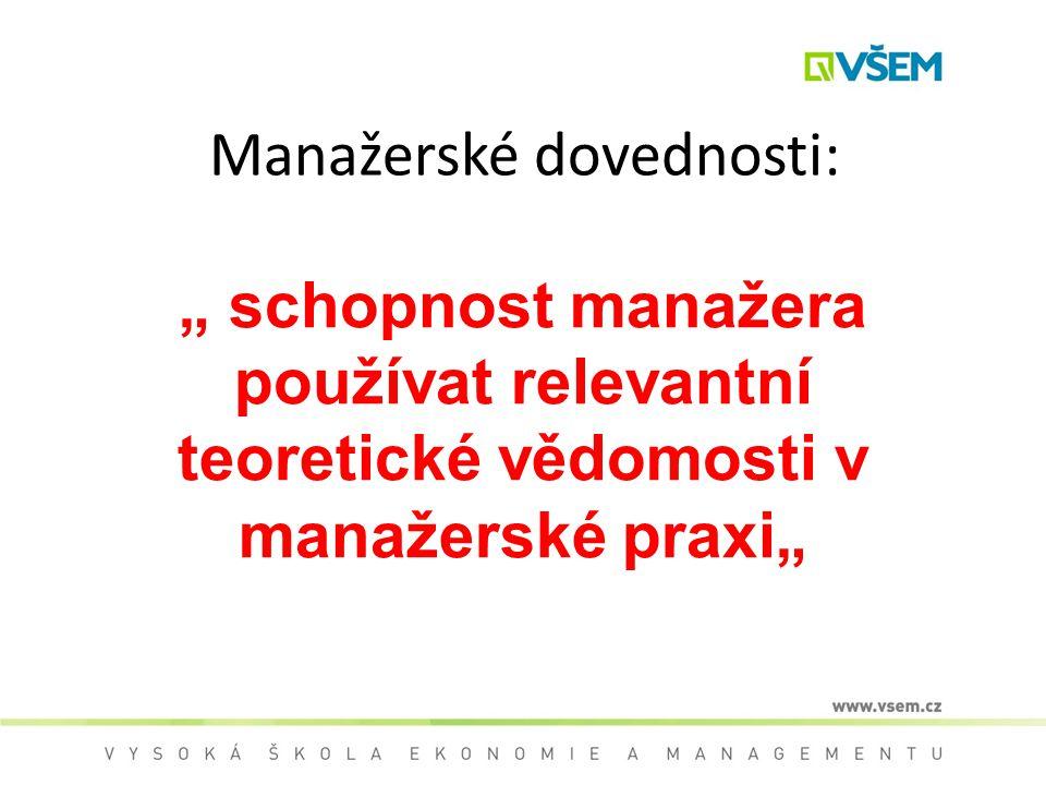 """Manažerské dovednosti: """" schopnost manažera používat relevantní teoretické vědomosti v manažerské praxi"""""""