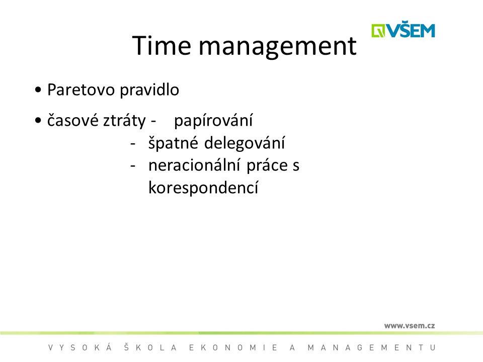 Time management Paretovo pravidlo časové ztráty - papírování -špatné delegování -neracionální práce s korespondencí