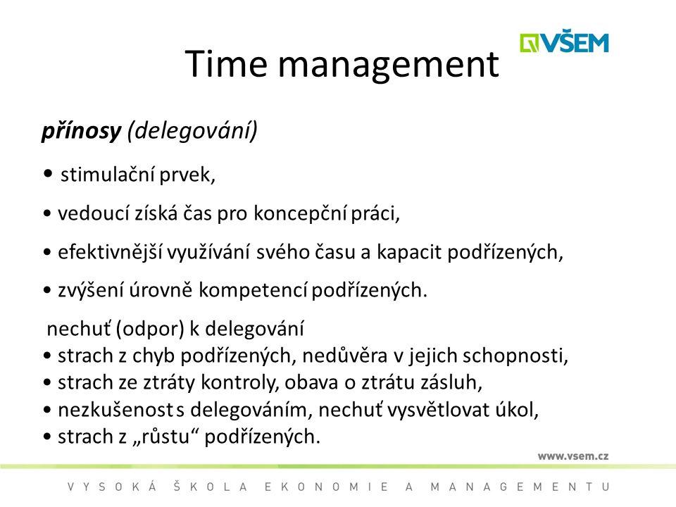 Time management přínosy (delegování) stimulační prvek, vedoucí získá čas pro koncepční práci, efektivnější využívání svého času a kapacit podřízených, zvýšení úrovně kompetencí podřízených.
