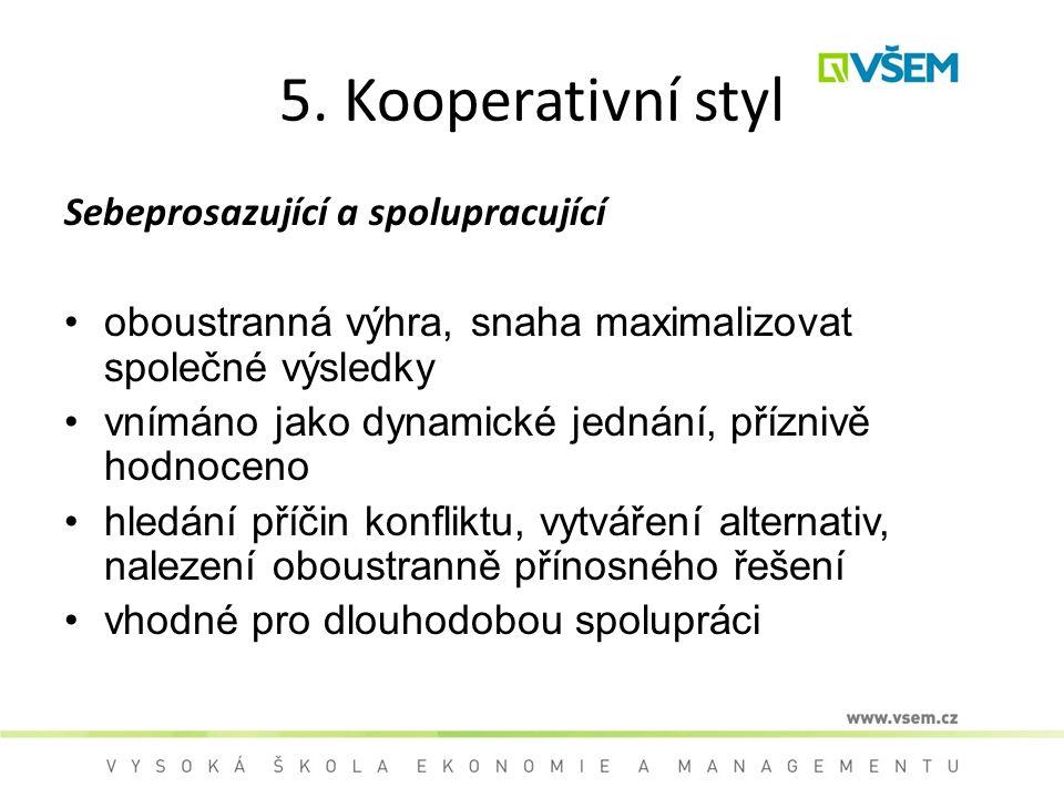 5. Kooperativní styl Sebeprosazující a spolupracující oboustranná výhra, snaha maximalizovat společné výsledky vnímáno jako dynamické jednání, přízniv