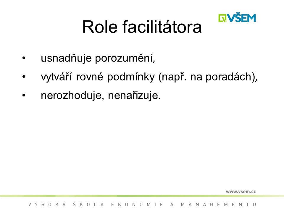 Role facilitátora usnadňuje porozumění, vytváří rovné podmínky (např.