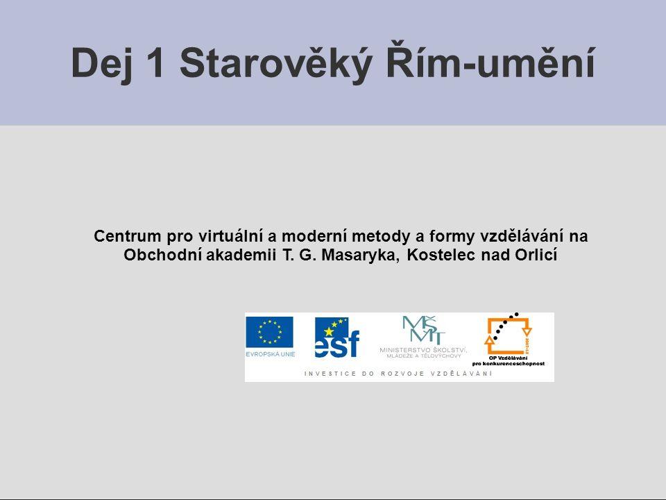 Dej 1 Starověký Řím-umění Centrum pro virtuální a moderní metody a formy vzdělávání na Obchodní akademii T. G. Masaryka, Kostelec nad Orlicí