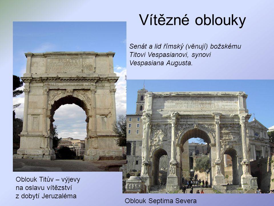 Vítězné oblouky Senát a lid římský (věnují) božskému Titovi Vespasianovi, synovi Vespasiana Augusta. Oblouk Titův – výjevy na oslavu vítězství z dobyt