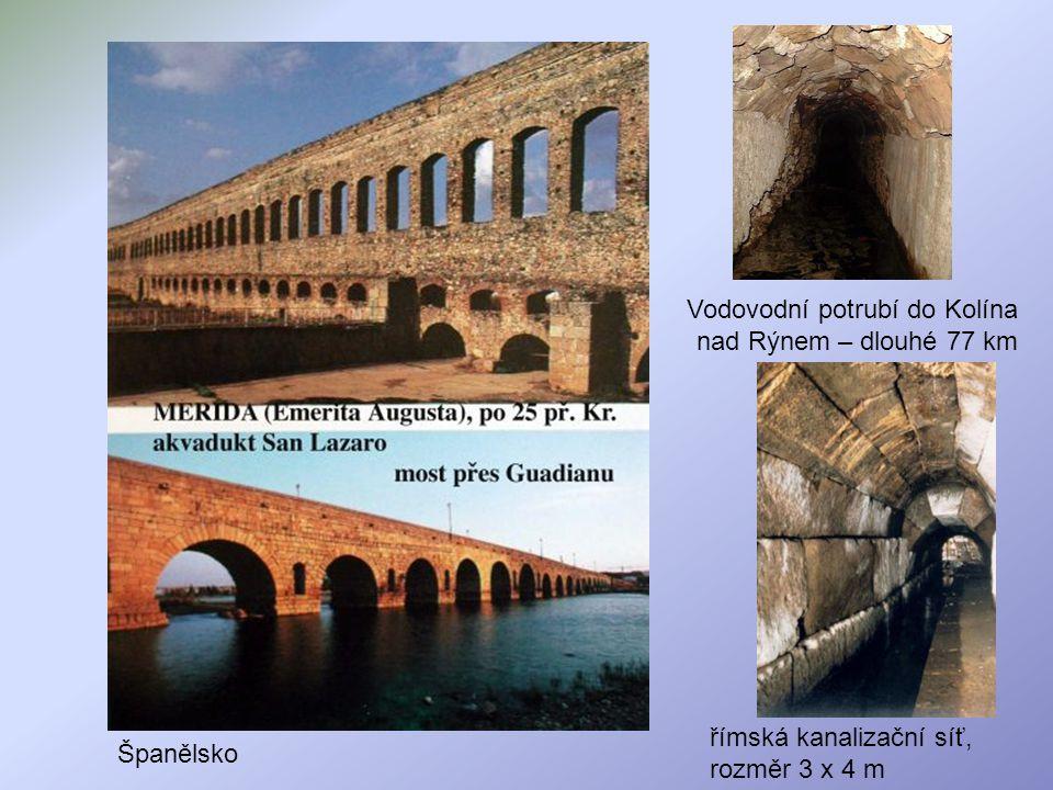 Vodovodní potrubí do Kolína nad Rýnem – dlouhé 77 km Španělsko římská kanalizační síť, rozměr 3 x 4 m