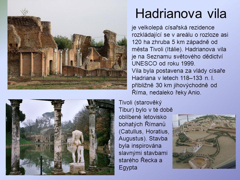 Hadrianova vila je velkolepá císařská rezidence rozkládající se v areálu o rozloze asi 120 ha zhruba 5 km západně od města Tivoli (Itálie). Hadrianova