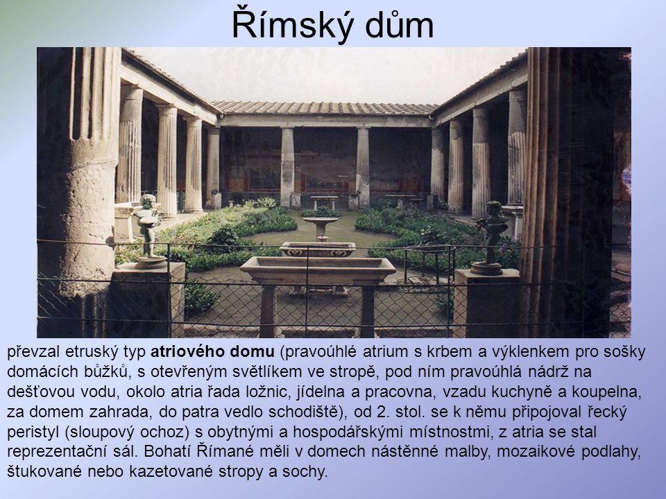 Římský dům převzal etruský typ atriového domu (pravoúhlé atrium s krbem a výklenkem pro sošky domácích bůžků, s otevřeným světlíkem ve stropě, pod ním