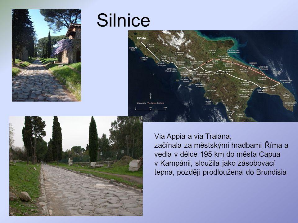 Silnice Via Appia a via Traiána, začínala za městskými hradbami Říma a vedla v délce 195 km do města Capua v Kampánii, sloužila jako zásobovací tepna,
