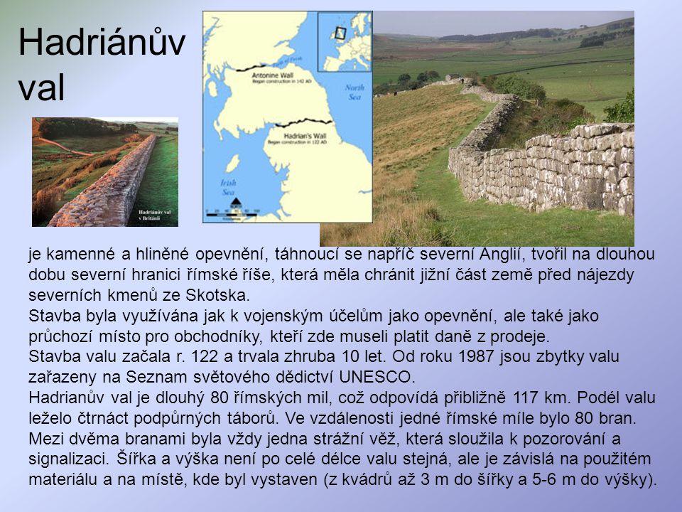 Hadriánův val je kamenné a hliněné opevnění, táhnoucí se napříč severní Anglií, tvořil na dlouhou dobu severní hranici římské říše, která měla chránit
