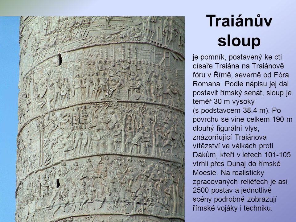 Traiánův sloup je pomník, postavený ke cti císaře Traiána na Traiánově fóru v Římě, severně od Fóra Romana. Podle nápisu jej dal postavit římský senát