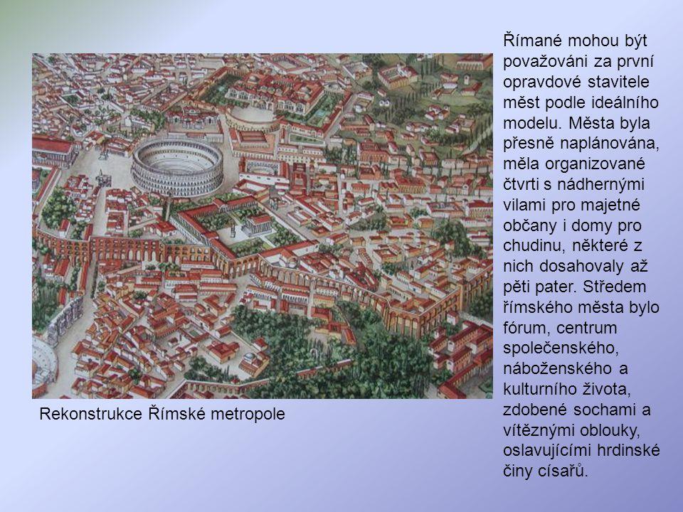 Rekonstrukce Římské metropole Římané mohou být považováni za první opravdové stavitele měst podle ideálního modelu. Města byla přesně naplánována, měl
