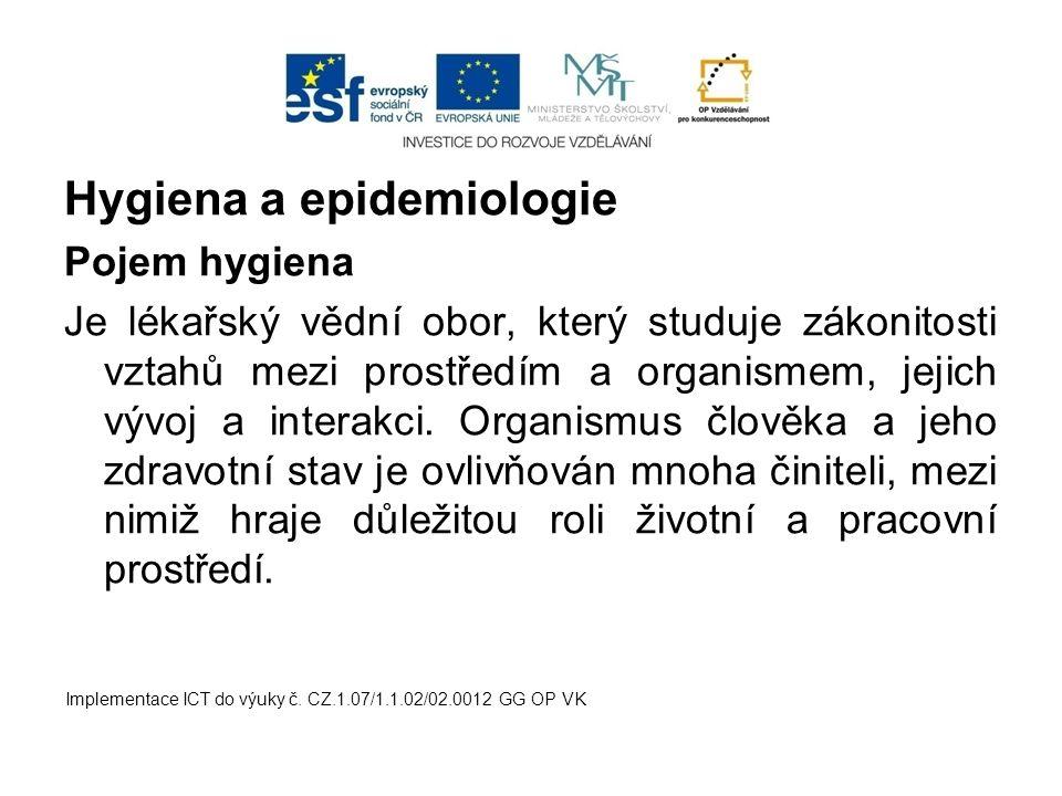 Hygiena a epidemiologie Pojem hygiena Je lékařský vědní obor, který studuje zákonitosti vztahů mezi prostředím a organismem, jejich vývoj a interakci.