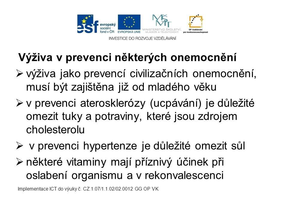 Výživa v prevenci některých onemocnění  výživa jako prevencí civilizačních onemocnění, musí být zajištěna již od mladého věku  v prevenci aterosklerózy (ucpávání) je důležité omezit tuky a potraviny, které jsou zdrojem cholesterolu  v prevenci hypertenze je důležité omezit sůl  některé vitaminy mají příznivý účinek při oslabení organismu a v rekonvalescenci Implementace ICT do výuky č.