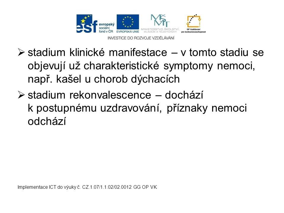  stadium klinické manifestace – v tomto stadiu se objevují už charakteristické symptomy nemoci, např.