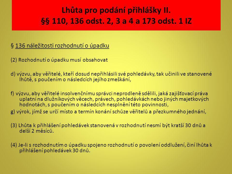 Lhůta pro podání přihlášky II. §§ 110, 136 odst. 2, 3 a 4 a 173 odst. 1 IZ § 136 náležitosti rozhodnutí o úpadku (2) Rozhodnutí o úpadku musí obsahova