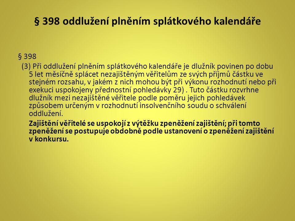 § 398 oddlužení plněním splátkového kalendáře § 398 (3) Při oddlužení plněním splátkového kalendáře je dlužník povinen po dobu 5 let měsíčně splácet n