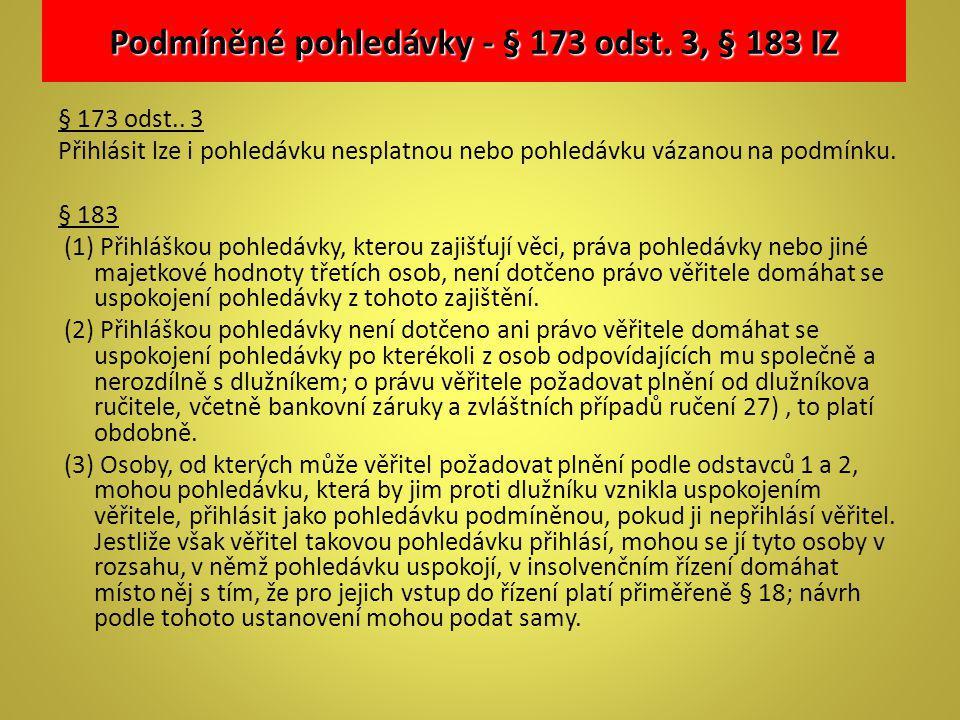 Podmíněné pohledávky - § 173 odst. 3, § 183 IZ § 173 odst.. 3 Přihlásit lze i pohledávku nesplatnou nebo pohledávku vázanou na podmínku. § 183 (1) Při