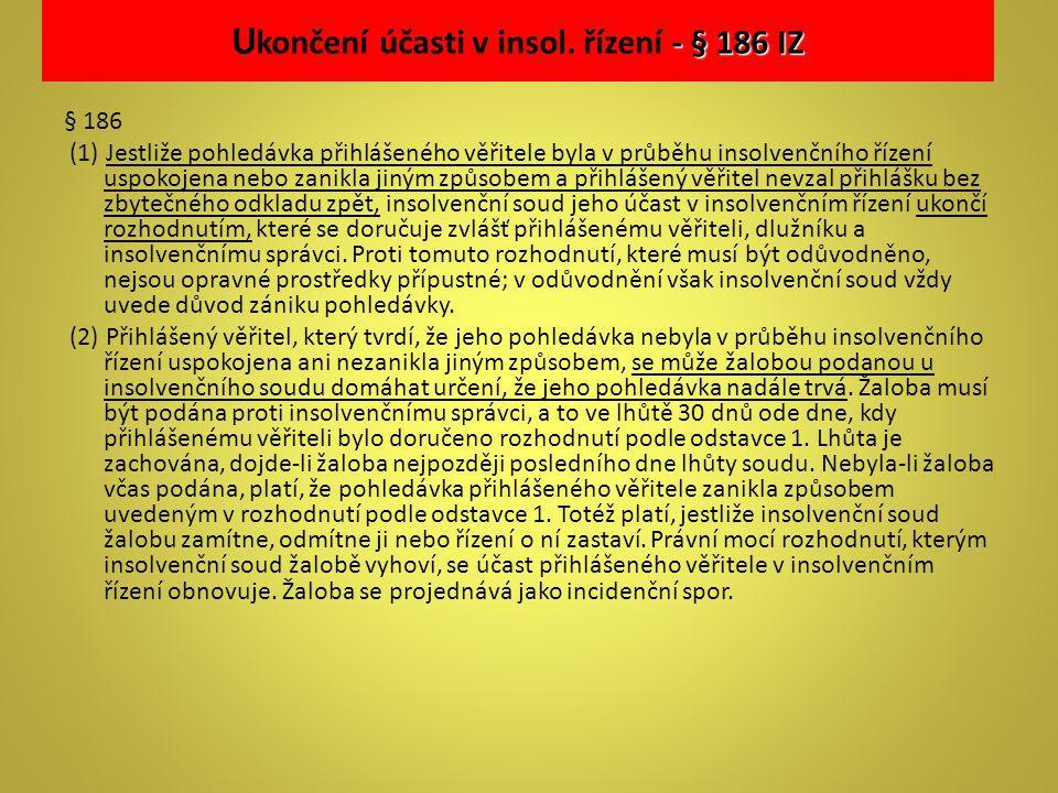 - § 186 IZ U končení účasti v insol. řízení - § 186 IZ § 186 (1) Jestliže pohledávka přihlášeného věřitele byla v průběhu insolvenčního řízení uspokoj