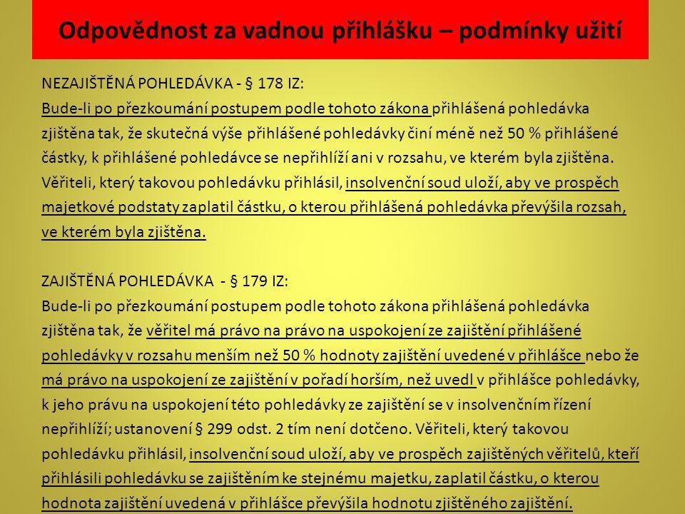Odpovědnost za vadnou přihlášku – podmínky užití NEZAJIŠTĚNÁ POHLEDÁVKA - § 178 IZ: Bude-li po přezkoumání postupem podle tohoto zákona přihlášená poh