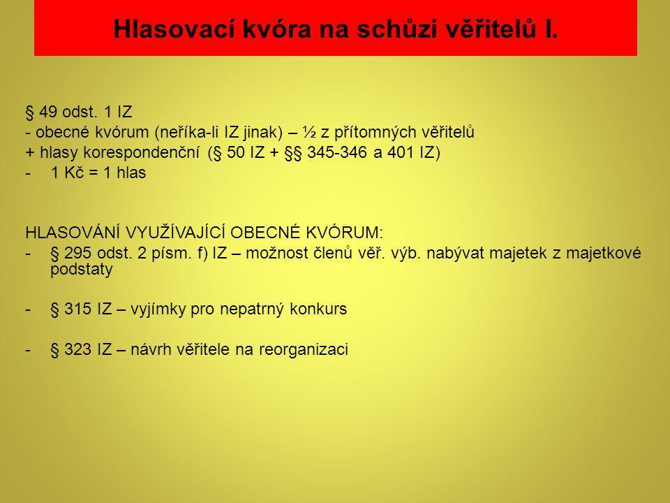 Hlasovací kvóra na schůzi věřitelů I. § 49 odst. 1 IZ - obecné kvórum (neříka-li IZ jinak) – ½ z přítomných věřitelů + hlasy korespondenční (§ 50 IZ +