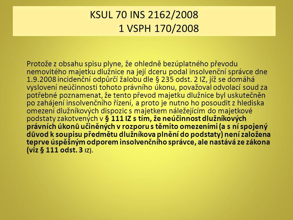 KSUL 70 INS 2162/2008 1 VSPH 170/2008 Protože z obsahu spisu plyne, že ohledně bezúplatného převodu nemovitého majetku dlužnice na její dceru podal in
