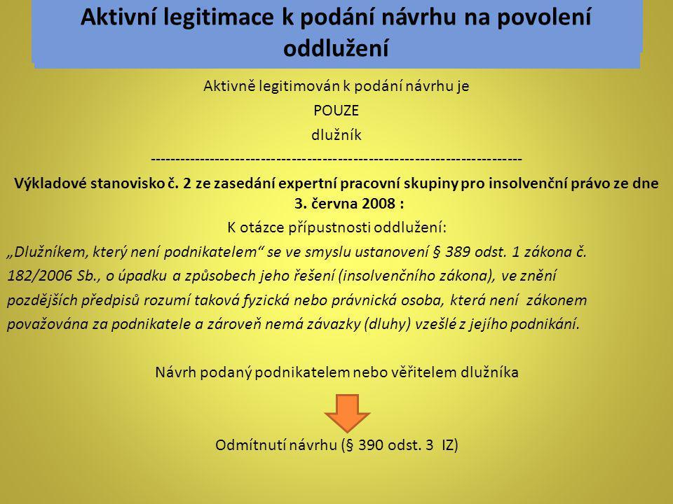 Aktivně legitimován k podání návrhu je POUZE dlužník ------------------------------------------------------------------------- Výkladové stanovisko č.