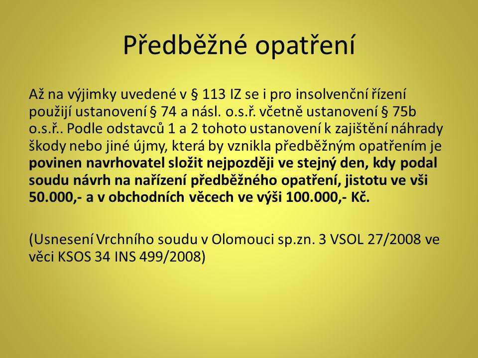 Předběžné opatření Až na výjimky uvedené v § 113 IZ se i pro insolvenční řízení použijí ustanovení § 74 a násl. o.s.ř. včetně ustanovení § 75b o.s.ř..