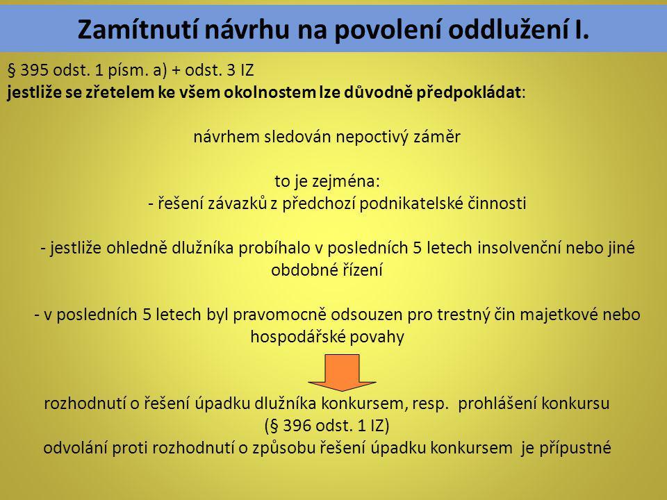 Zamítnutí návrhu na povolení oddlužení I. § 395 odst. 1 písm. a) + odst. 3 IZ jestliže se zřetelem ke všem okolnostem lze důvodně předpokládat: návrhe